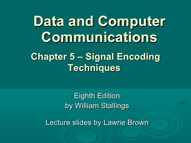 Data and Computer Communications Eighth Edition by William Stallings Lecture slides by Lawrie Brown Chapter 5 – Signal Enc...