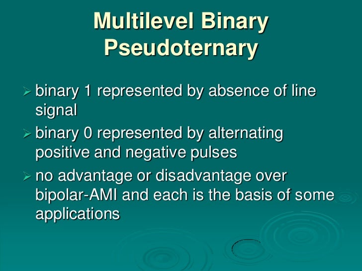 Multilevel Binary             Pseudoternary binary   1 represented by absence of line  signal binary 0 represented by al...