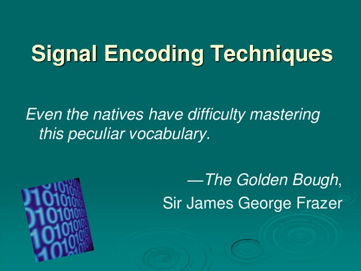 Signal Encoding TechniquesEven the natives have difficulty mastering this peculiar vocabulary.                       —The ...