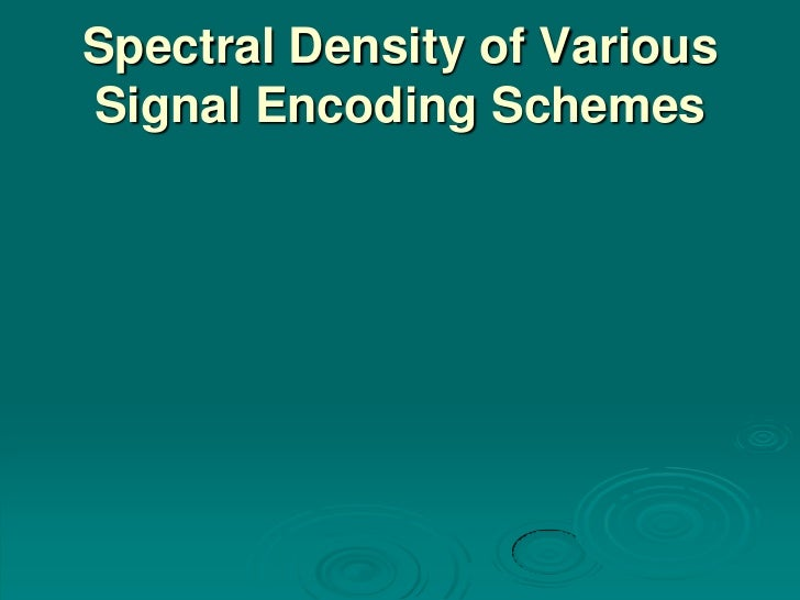 Spectral Density of VariousSignal Encoding Schemes