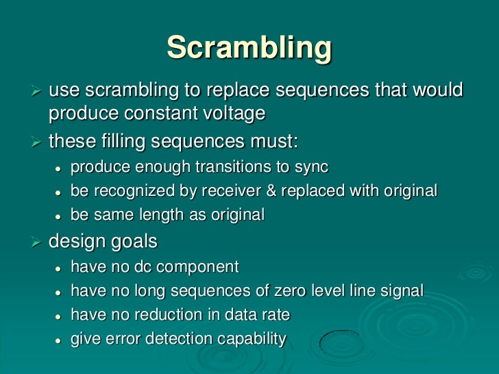 Scrambling use scrambling to replace sequences that would  produce constant voltage these filling sequences must:      ...