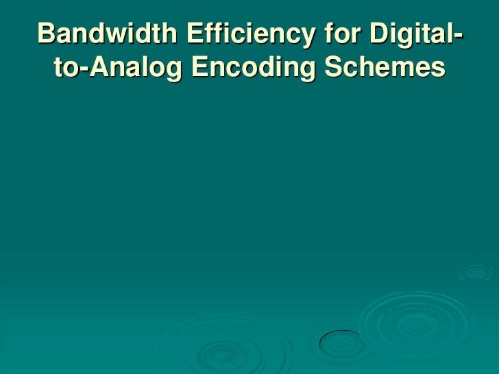 Bandwidth Efficiency for Digital- to-Analog Encoding Schemes