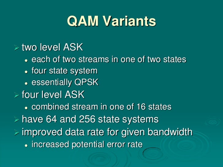 QAM Variants two    level ASK     each of two streams in one of two states     four state system     essentially QPSK...