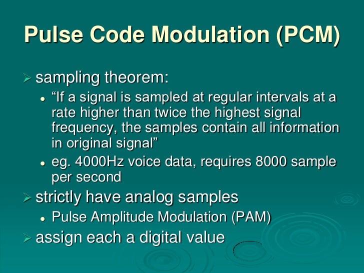 "Pulse Code Modulation (PCM) sampling      theorem:      ""If a signal is sampled at regular intervals at a       rate hig..."