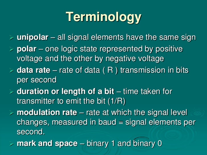 Terminology   unipolar – all signal elements have the same sign   polar – one logic state represented by positive    vol...