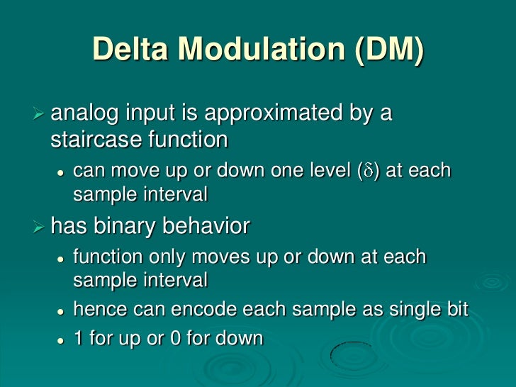 Delta Modulation (DM) analog input is approximated by a staircase function     can move up or down one level ( ) at each...