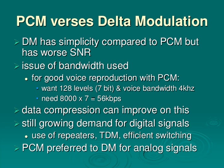 PCM verses Delta Modulation DM  has simplicity compared to PCM but  has worse SNR issue of bandwidth used     for good ...