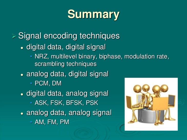 Summary Signal    encoding techniques     digital data, digital signal       • NRZ, multilevel binary, biphase, modulati...