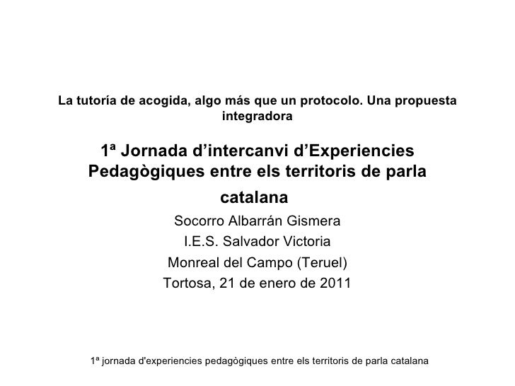 La tutoría de acogida, algo más que un protocolo. Una propuesta                           integradora     1ª Jornada d'int...