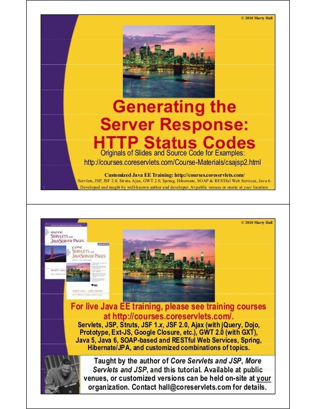 © 2010 Marty Hall Generating theg Server Response: HTTP Status CodesHTTP Status CodesOriginals of Slides and Source Code f...