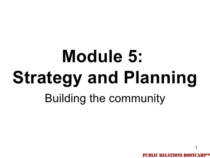 Module 5:Strategy and Planning   Building the community                            1