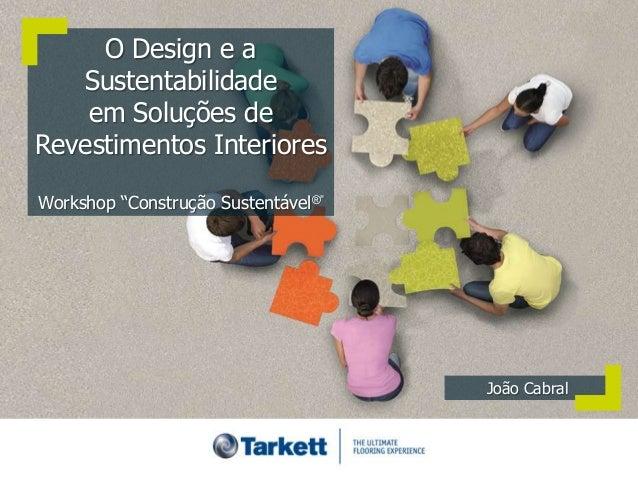 """O Design e a   Sustentabilidade    em Soluções deRevestimentos InterioresWorkshop """"Construção Sustentável®""""               ..."""