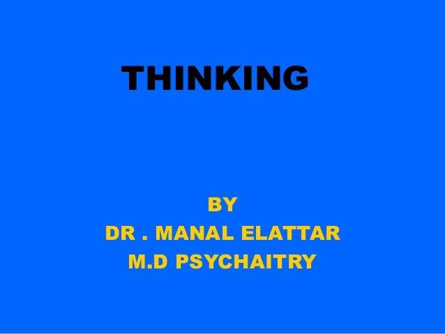 THINKING        BYDR . MANAL ELATTAR  M.D PSYCHAITRY