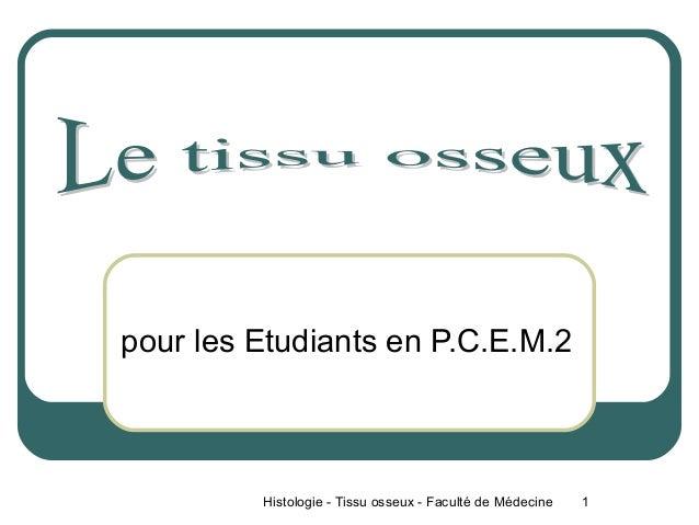 pour les Etudiants en P.C.E.M.2         Histologie - Tissu osseux - Faculté de Médecine   1