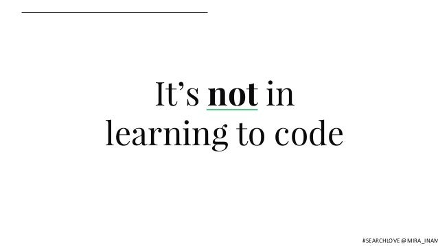 It's not in learning to code #SEARCHLOVE @MIRA_INAM