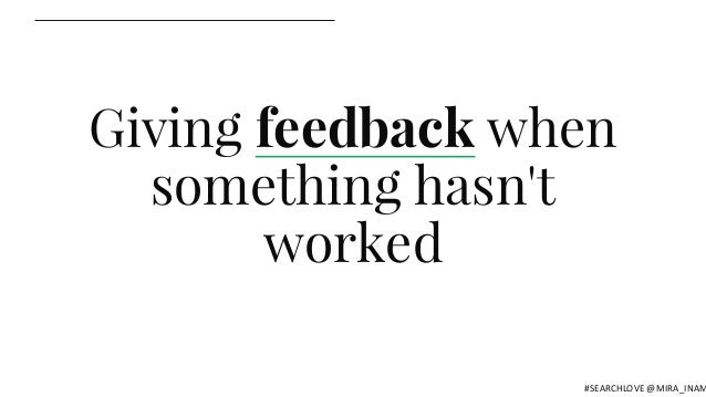 Giving feedback when something hasn't worked #SEARCHLOVE @MIRA_INAM