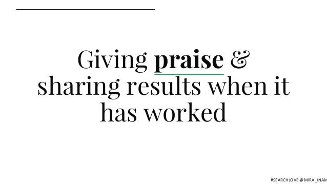 Giving praise & sharing results when it has worked #SEARCHLOVE @MIRA_INAM