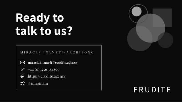 ERUDITE miracle.inameti@erudite.agency +44 (0) 1256 384890 https://erudite.agency @mirainam M I R A C L E I N A M E T I - ...