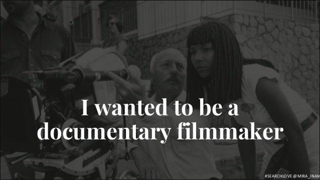 E R U D I T E I wanted to be a documentary filmmaker #SEARCHLOVE @MIRA_INAM