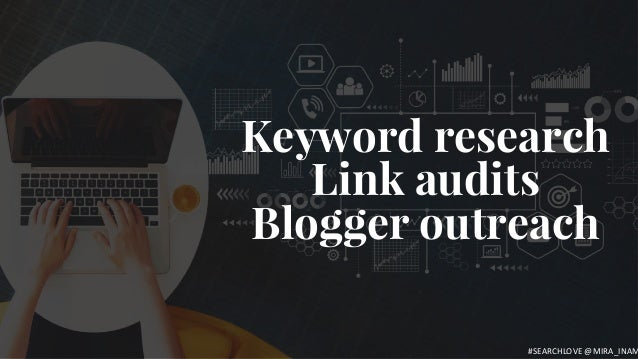 Keyword research Link audits Blogger outreach #SEARCHLOVE @MIRA_INAM
