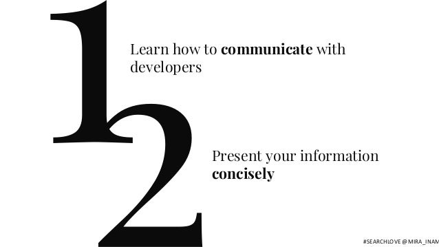 1Learn how to communicate with developers Present your information concisely #SEARCHLOVE @MIRA_INAM