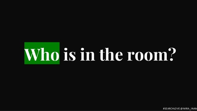 Who is in the room? #SEARCHLOVE @MIRA_INAM