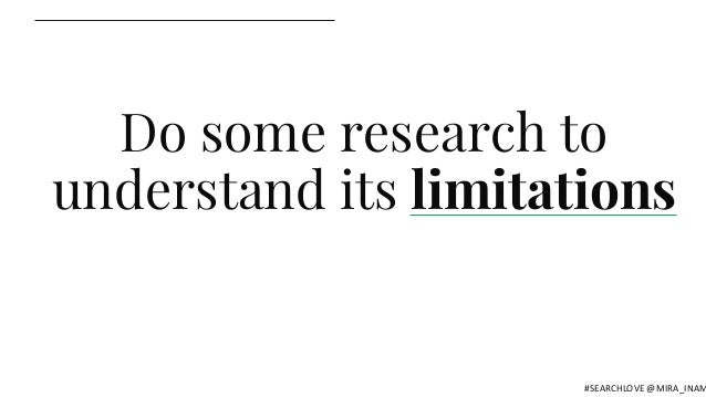 Do some research to understand its limitations #SEARCHLOVE @MIRA_INAM