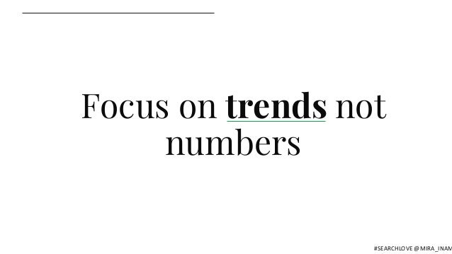 Focus on trends not numbers #SEARCHLOVE @MIRA_INAM