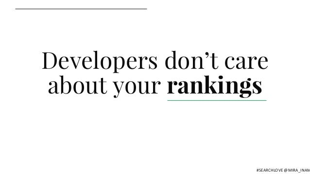 Developers don't care about your rankings #SEARCHLOVE @MIRA_INAM