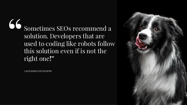 Sometimes SEOs recommend a solution. Developers that are used to coding like robots follow this solution even if is not th...