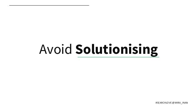 Avoid Solutionising #SEARCHLOVE @MIRA_INAM