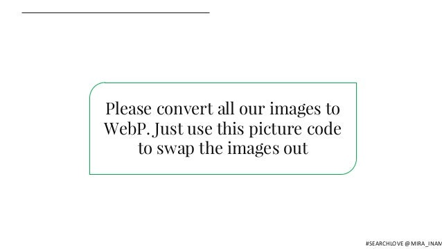 Please convert all our images to WebP. Just use this picture code to swap the images out #SEARCHLOVE @MIRA_INAM
