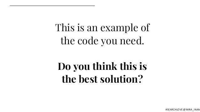 This is an example of the code you need. Do you think this is the best solution? #SEARCHLOVE @MIRA_INAM