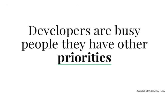Developers are busy people they have other priorities #SEARCHLOVE @MIRA_INAM