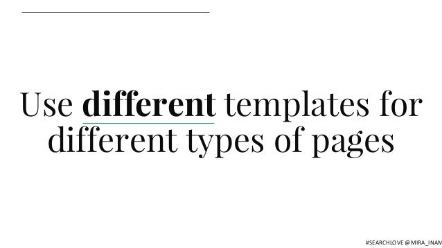 Use different templates for different types of pages #SEARCHLOVE @MIRA_INAM