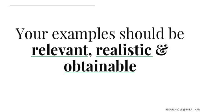 Your examples should be relevant, realistic & obtainable #SEARCHLOVE @MIRA_INAM
