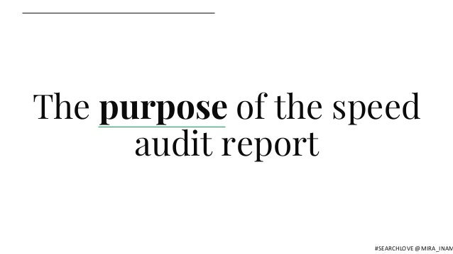 The purpose of the speed audit report #SEARCHLOVE @MIRA_INAM