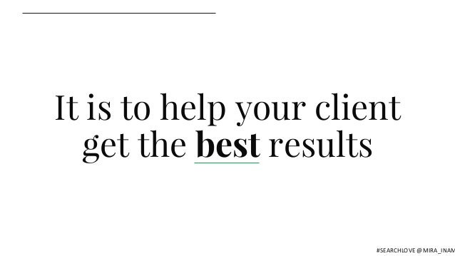 It is to help your client get the best results #SEARCHLOVE @MIRA_INAM
