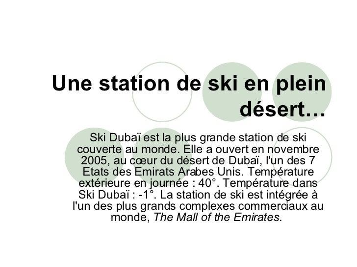 Une station de ski en plein désert… Ski Dubaï est la plus grande station de ski couverte au monde. Elle a ouvert en novemb...
