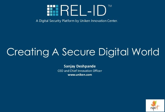 Creating A Secure Digital World A Digital Security Platform by Uniken Innovation Center. Sanjay Deshpande CEO and Chief In...