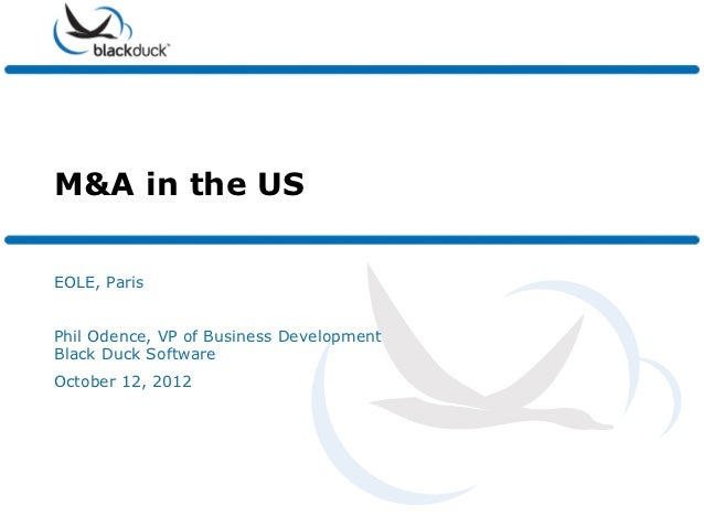 M&A in the USEOLE, ParisPhil Odence, VP of Business DevelopmentBlack Duck SoftwareOctober 12, 2012