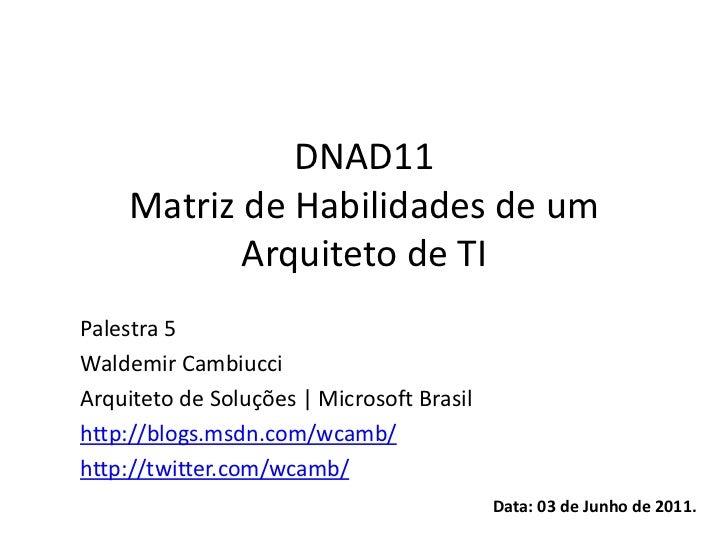 DNAD11    Matriz de Habilidades de um           Arquiteto de TIPalestra 5Waldemir CambiucciArquiteto de Soluções | Microso...