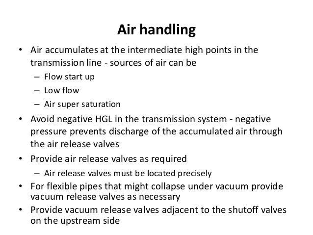 Air handling • Air accumulates at the intermediate high points in the transmission line - sources of air can be – Flow sta...