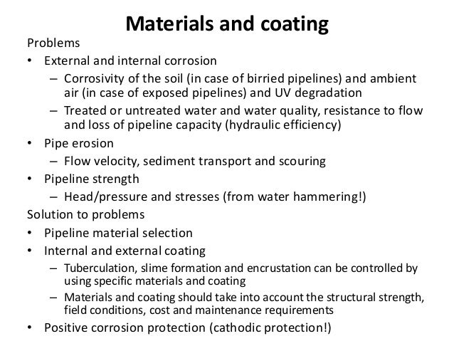 Materials and coating Problems • External and internal corrosion – Corrosivity of the soil (in case of birried pipelines) ...