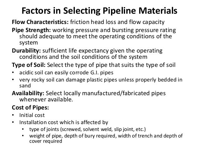 Factors in Selecting Pipeline Materials Flow Characteristics: friction head loss and flow capacity Pipe Strength: working ...