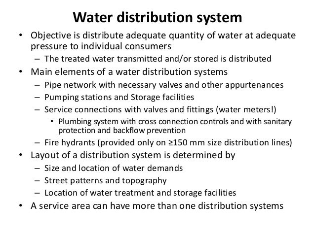 Water distribution system • Objective is distribute adequate quantity of water at adequate pressure to individual consumer...