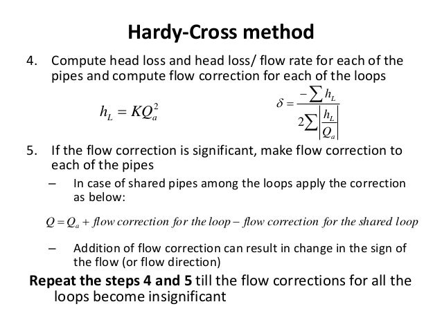 Hardy-Cross method 4. Compute head loss and head loss/ flow rate for each of the pipes and compute flow correction for eac...