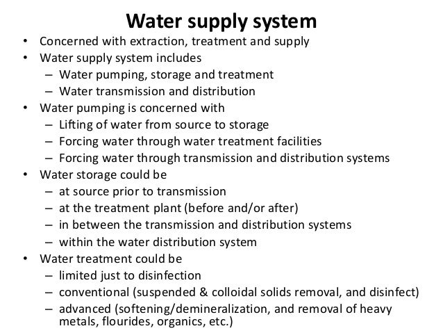 Water supply system • Concerned with extraction, treatment and supply • Water supply system includes – Water pumping, stor...