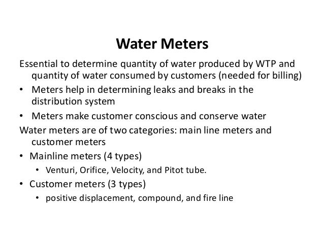 Water Meters Positive displacement meters • Capable of measuring small flows with high accuracy • Counts the number of tim...