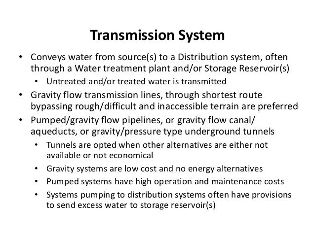 Transmission System • Conveys water from source(s) to a Distribution system, often through a Water treatment plant and/or ...